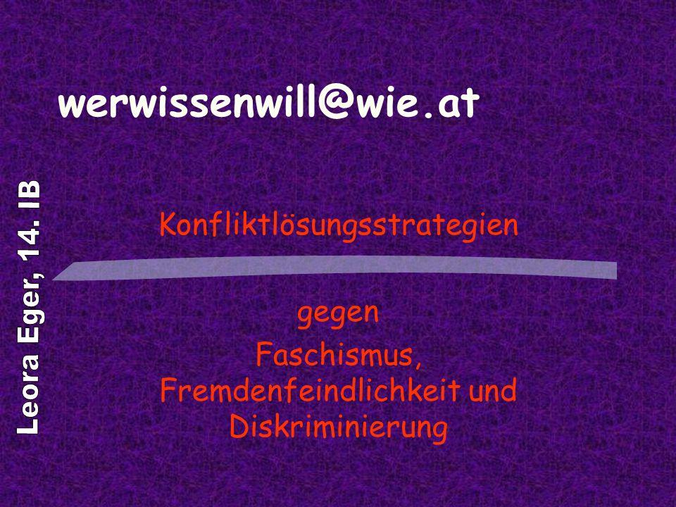 werwissenwill@wie.at Konfliktlösungsstrategien gegen Faschismus, Fremdenfeindlichkeit und Diskriminierung