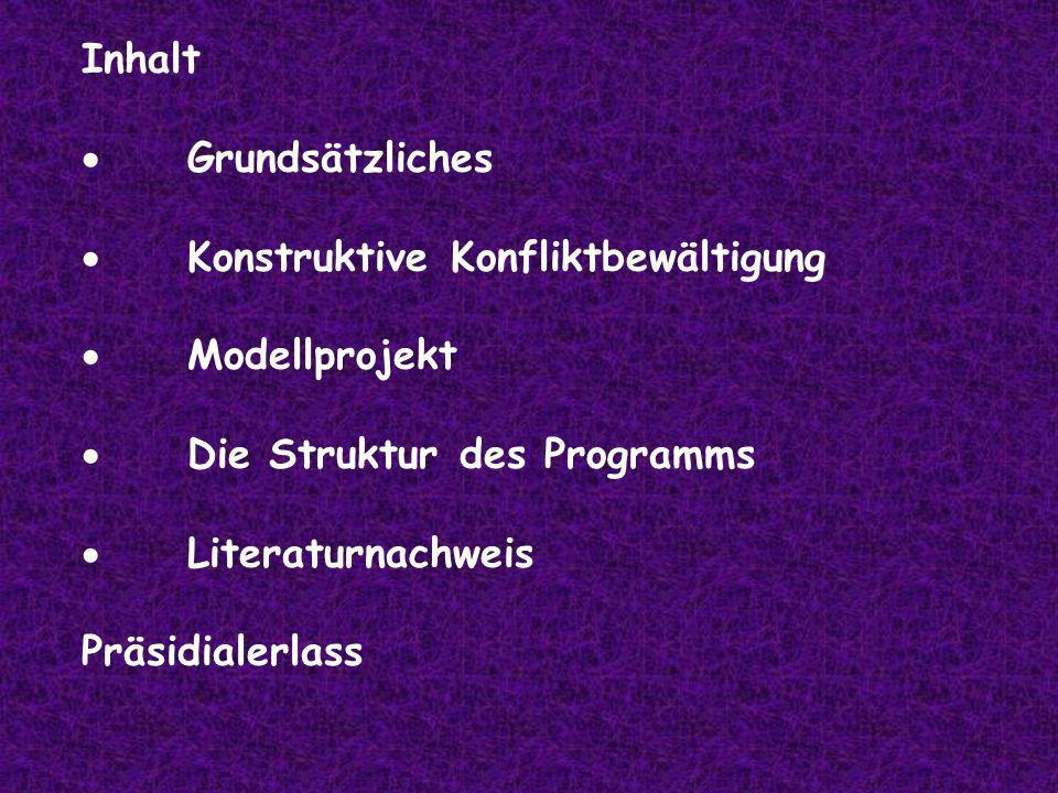 Inhalt Grundsätzliches Konstruktive Konfliktbewältigung Modellprojekt Die Struktur des Programms Literaturnachweis Präsidialerlass