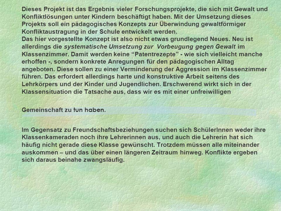 Information Dieses Projekt ist das Ergebnis vieler Forschungsprojekte, die sich mit Gewalt und Konfliktlösungen unter Kindern beschäftigt haben.