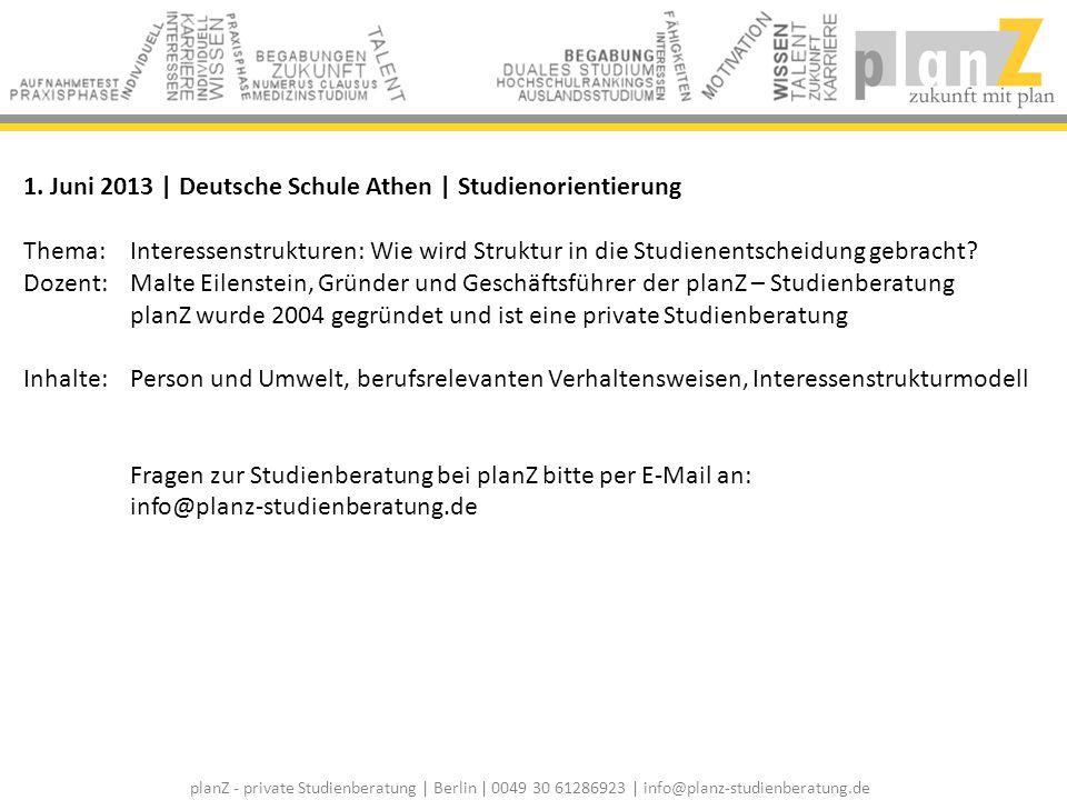 planZ - private Studienberatung | Berlin | 0049 30 61286923 | info@planz-studienberatung.de 1. Juni 2013 | Deutsche Schule Athen | Studienorientierung