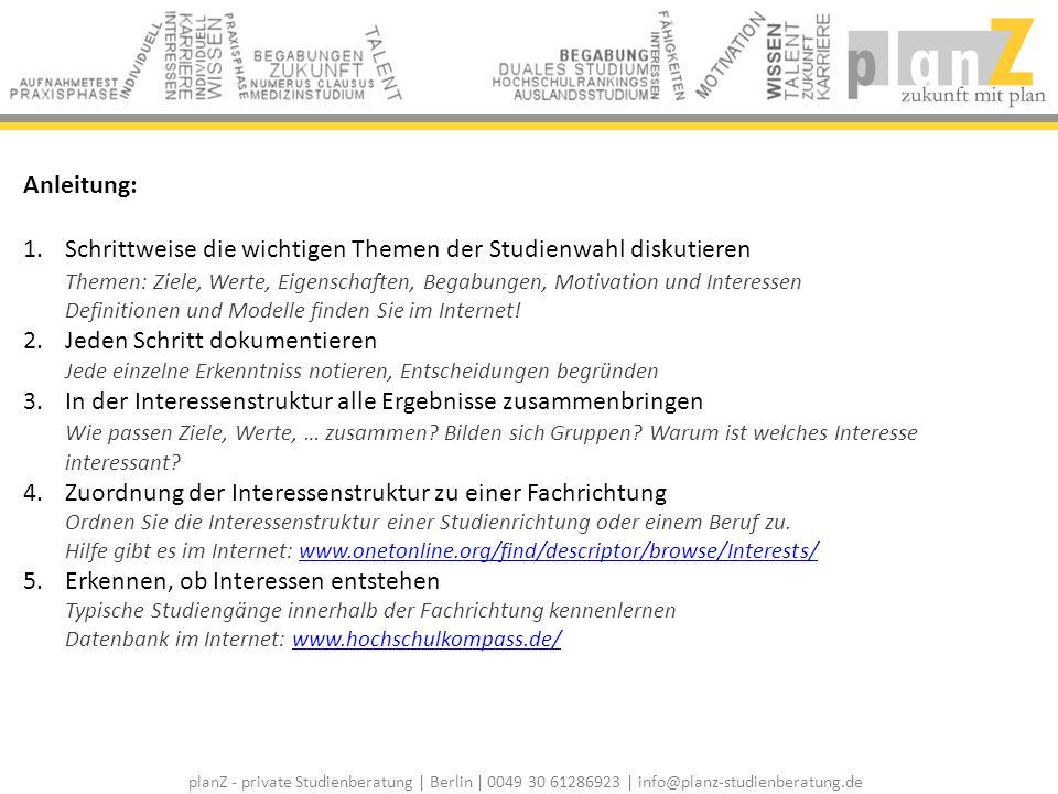 planZ - private Studienberatung | Berlin | 0049 30 61286923 | info@planz-studienberatung.de Anleitung: 1. Schrittweise die wichtigen Themen der Studie