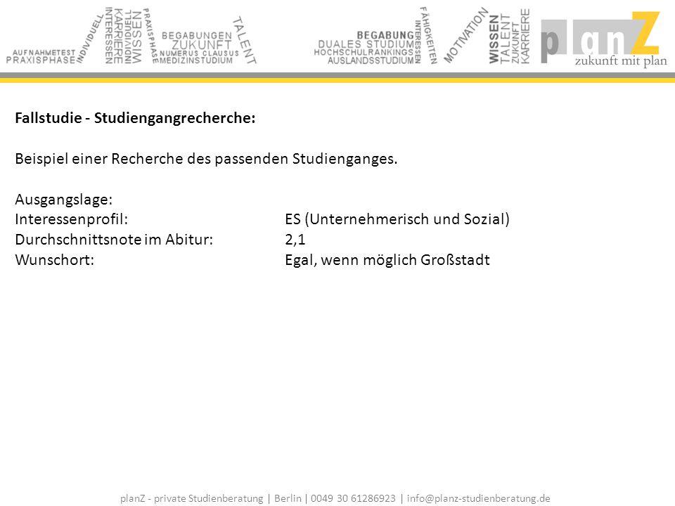 planZ - private Studienberatung | Berlin | 0049 30 61286923 | info@planz-studienberatung.de Fallstudie - Studiengangrecherche: Beispiel einer Recherch