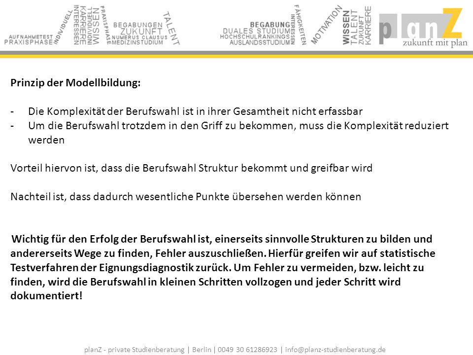 planZ - private Studienberatung | Berlin | 0049 30 61286923 | info@planz-studienberatung.de Prinzip der Modellbildung: -Die Komplexität der Berufswahl
