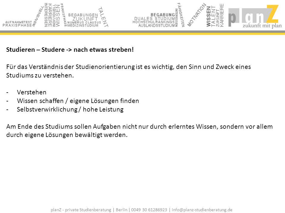 planZ - private Studienberatung | Berlin | 0049 30 61286923 | info@planz-studienberatung.de Studieren – Studere -> nach etwas streben! Für das Verstän
