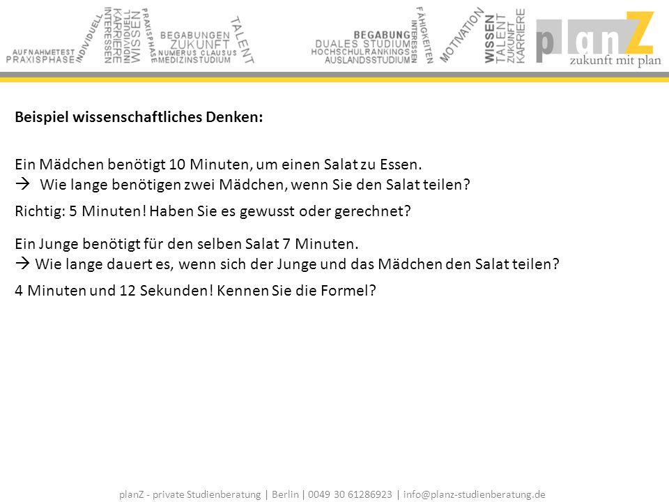 planZ - private Studienberatung | Berlin | 0049 30 61286923 | info@planz-studienberatung.de Beispiel wissenschaftliches Denken: Ein Mädchen benötigt 1