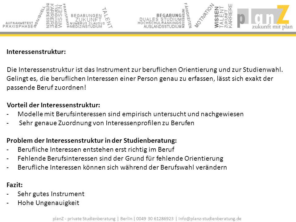 planZ - private Studienberatung | Berlin | 0049 30 61286923 | info@planz-studienberatung.de RIASEC-Modell Interessenstrukturmodell zur Studienorientierung Darstellung von Person und Beruf mit dem gleichen Strukturmodell.