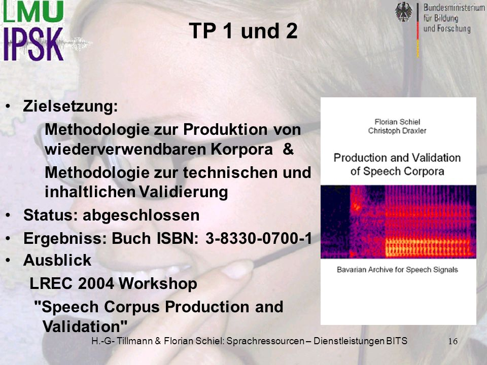 H.-G- Tillmann & Florian Schiel: Sprachressourcen – Dienstleistungen BITS16 TP 1 und 2 Zielsetzung: Methodologie zur Produktion von wiederverwendbaren