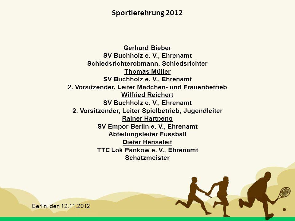 Berlin, den 12.11.2012 Sportlerehrung 2012 Gerhard Bieber SV Buchholz e. V., Ehrenamt Schiedsrichterobmann, Schiedsrichter Thomas Müller SV Buchholz e