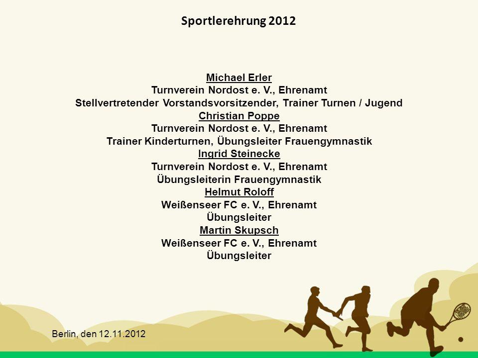 Berlin, den 12.11.2012 Sportlerehrung 2012 Michael Erler Turnverein Nordost e. V., Ehrenamt Stellvertretender Vorstandsvorsitzender, Trainer Turnen /