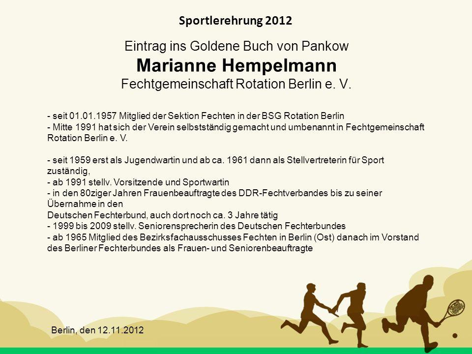 Berlin, den 12.11.2012 Sportlerehrung 2012 Eintrag ins Goldene Buch von Pankow Marianne Hempelmann Fechtgemeinschaft Rotation Berlin e. V. - seit 01.0