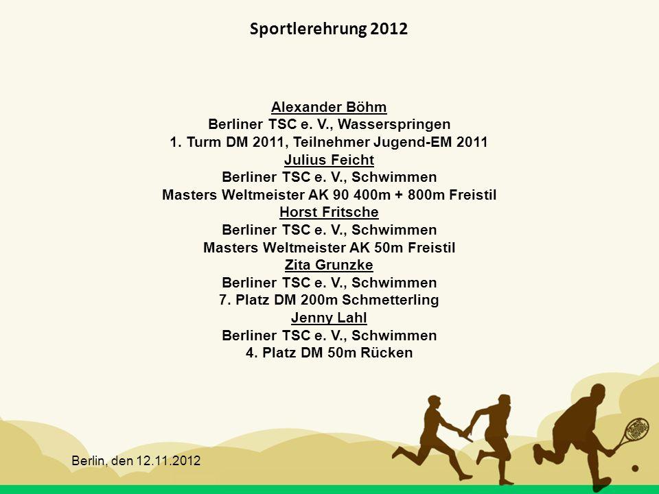 Berlin, den 12.11.2012 Sportlerehrung 2012 Alexander Böhm Berliner TSC e. V., Wasserspringen 1. Turm DM 2011, Teilnehmer Jugend-EM 2011 Julius Feicht