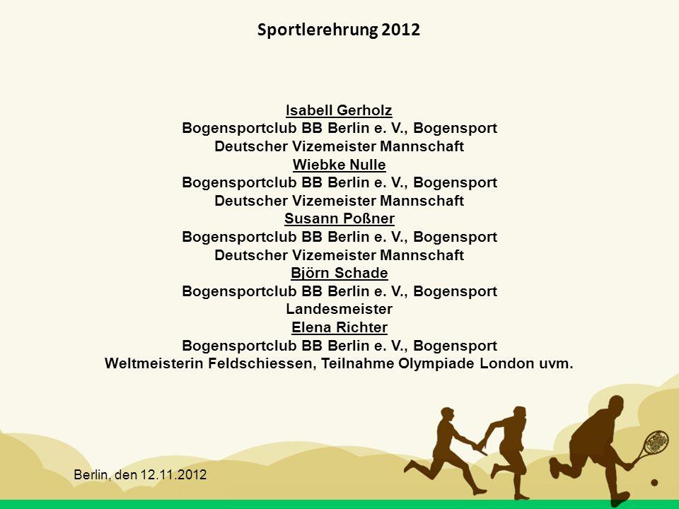 Berlin, den 12.11.2012 Sportlerehrung 2012 Isabell Gerholz Bogensportclub BB Berlin e. V., Bogensport Deutscher Vizemeister Mannschaft Wiebke Nulle Bo