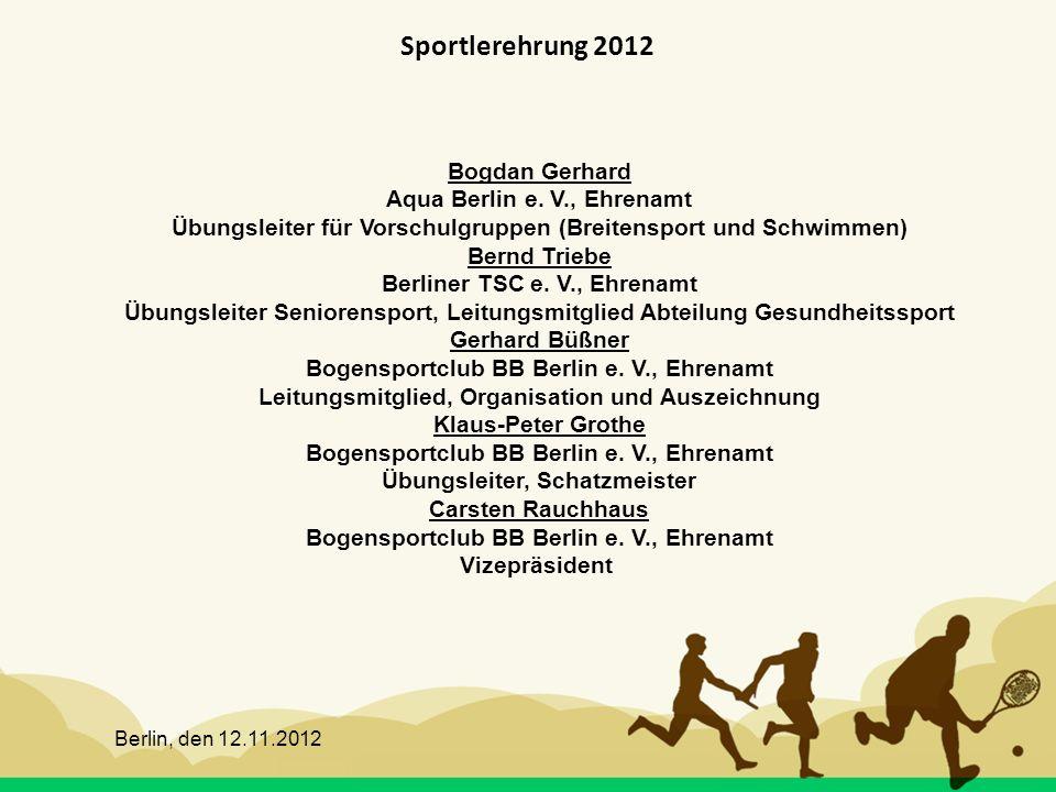 Berlin, den 12.11.2012 Sportlerehrung 2012 Bogdan Gerhard Aqua Berlin e. V., Ehrenamt Übungsleiter für Vorschulgruppen (Breitensport und Schwimmen) Be