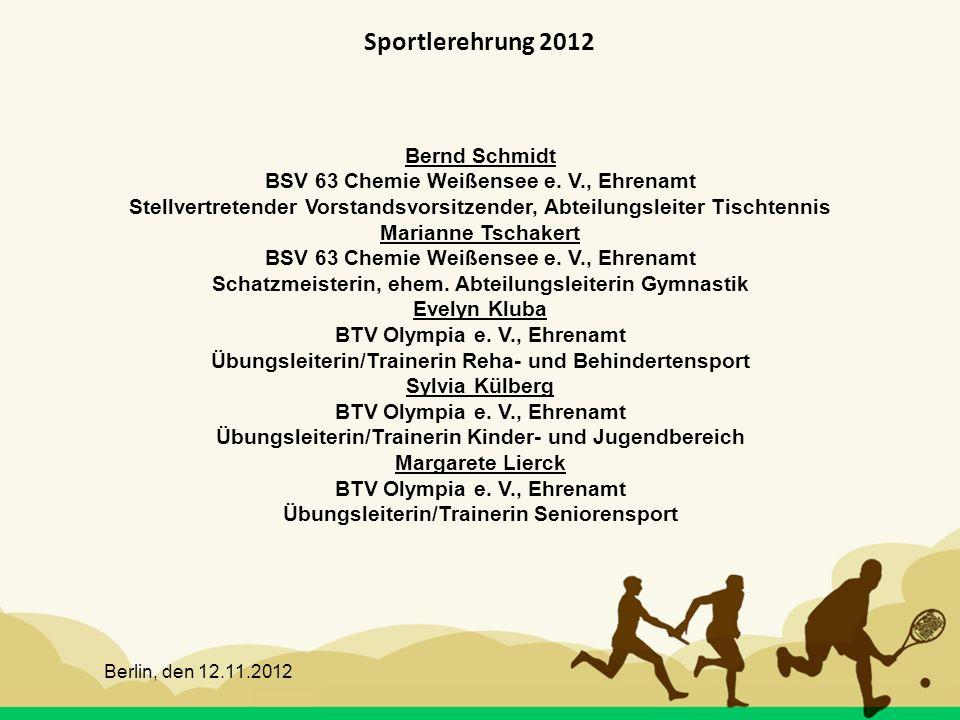 Berlin, den 12.11.2012 Sportlerehrung 2012 Bernd Schmidt BSV 63 Chemie Weißensee e. V., Ehrenamt Stellvertretender Vorstandsvorsitzender, Abteilungsle
