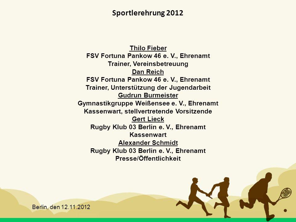 Berlin, den 12.11.2012 Sportlerehrung 2012 Thilo Fieber FSV Fortuna Pankow 46 e. V., Ehrenamt Trainer, Vereinsbetreuung Dan Reich FSV Fortuna Pankow 4
