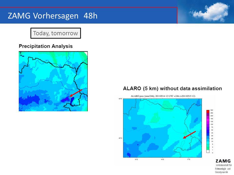 Zentralanstalt für Meteorologie und Geodynamik ZAMG Vorhersagen 48h ALARO (5 km) without data assimilation Today, tomorrow Precipitation Analysis