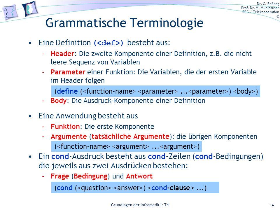 Dr. G. Rößling Prof. Dr. M. Mühlhäuser RBG / Telekooperation © Grundlagen der Informatik I: T4 Grammatische Terminologie Eine Definition ( ) besteht a