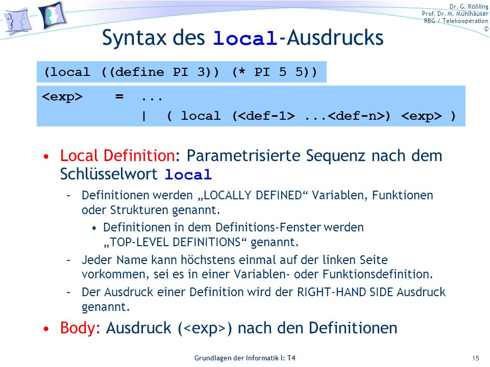 Dr. G. Rößling Prof. Dr. M. Mühlhäuser RBG / Telekooperation © Grundlagen der Informatik I: T4 Syntax des local -Ausdrucks Local Definition: Parametri