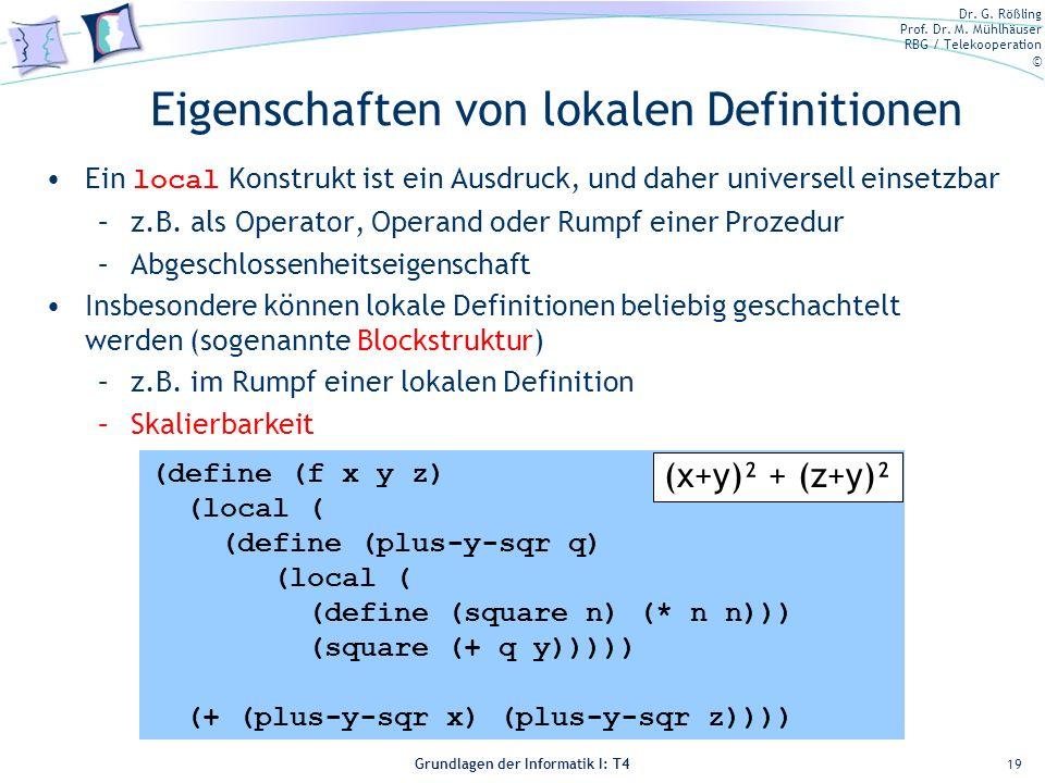 Dr. G. Rößling Prof. Dr. M. Mühlhäuser RBG / Telekooperation © Grundlagen der Informatik I: T4 Eigenschaften von lokalen Definitionen Ein local Konstr
