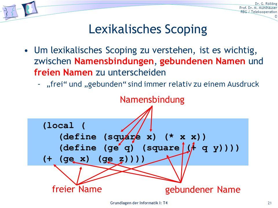 Dr. G. Rößling Prof. Dr. M. Mühlhäuser RBG / Telekooperation © Grundlagen der Informatik I: T4 Lexikalisches Scoping Um lexikalisches Scoping zu verst