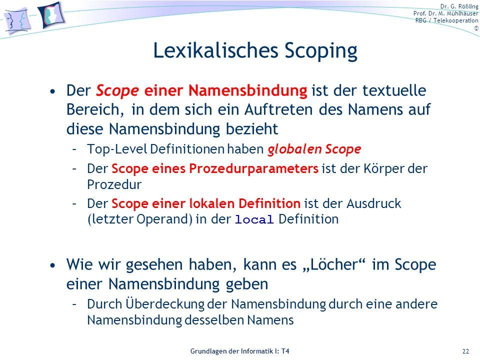 Dr. G. Rößling Prof. Dr. M. Mühlhäuser RBG / Telekooperation © Grundlagen der Informatik I: T4 Lexikalisches Scoping Der Scope einer Namensbindung ist