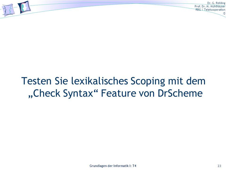 Dr. G. Rößling Prof. Dr. M. Mühlhäuser RBG / Telekooperation © Grundlagen der Informatik I: T4 Testen Sie lexikalisches Scoping mit dem Check Syntax F