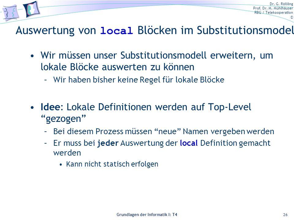 Dr. G. Rößling Prof. Dr. M. Mühlhäuser RBG / Telekooperation © Grundlagen der Informatik I: T4 Auswertung von local Blöcken im Substitutionsmodell Wir
