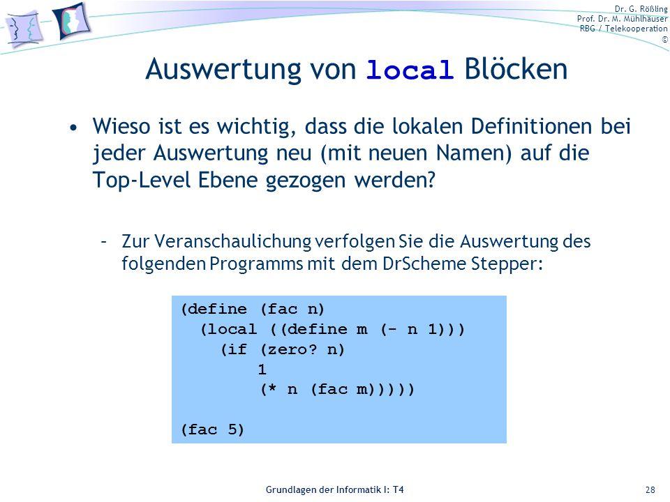 Dr. G. Rößling Prof. Dr. M. Mühlhäuser RBG / Telekooperation © Grundlagen der Informatik I: T4 Auswertung von local Blöcken Wieso ist es wichtig, dass