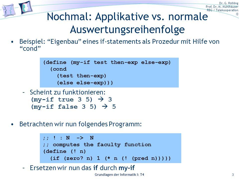 Dr. G. Rößling Prof. Dr. M. Mühlhäuser RBG / Telekooperation © Grundlagen der Informatik I: T4 Nochmal: Applikative vs. normale Auswertungsreihenfolge