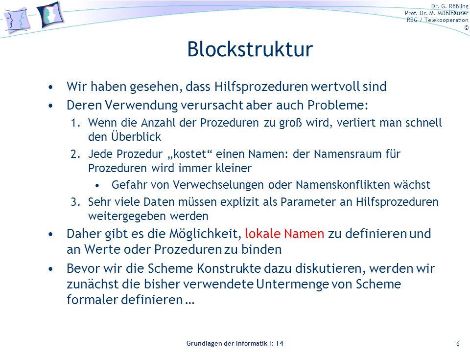 Dr. G. Rößling Prof. Dr. M. Mühlhäuser RBG / Telekooperation © Grundlagen der Informatik I: T4 Blockstruktur Wir haben gesehen, dass Hilfsprozeduren w