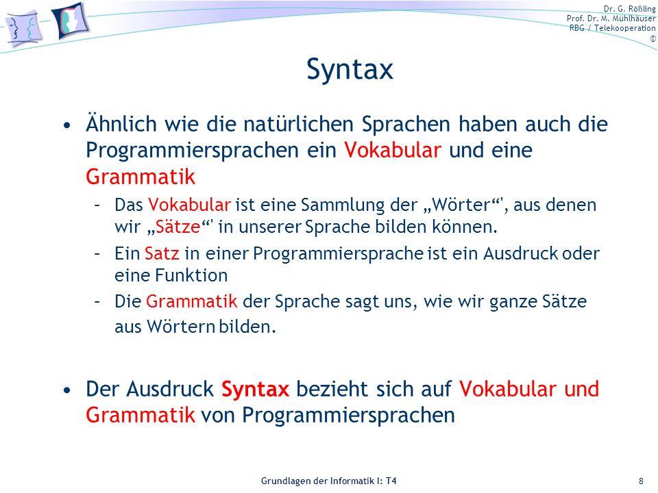 Dr. G. Rößling Prof. Dr. M. Mühlhäuser RBG / Telekooperation © Grundlagen der Informatik I: T4 Syntax Ähnlich wie die natürlichen Sprachen haben auch
