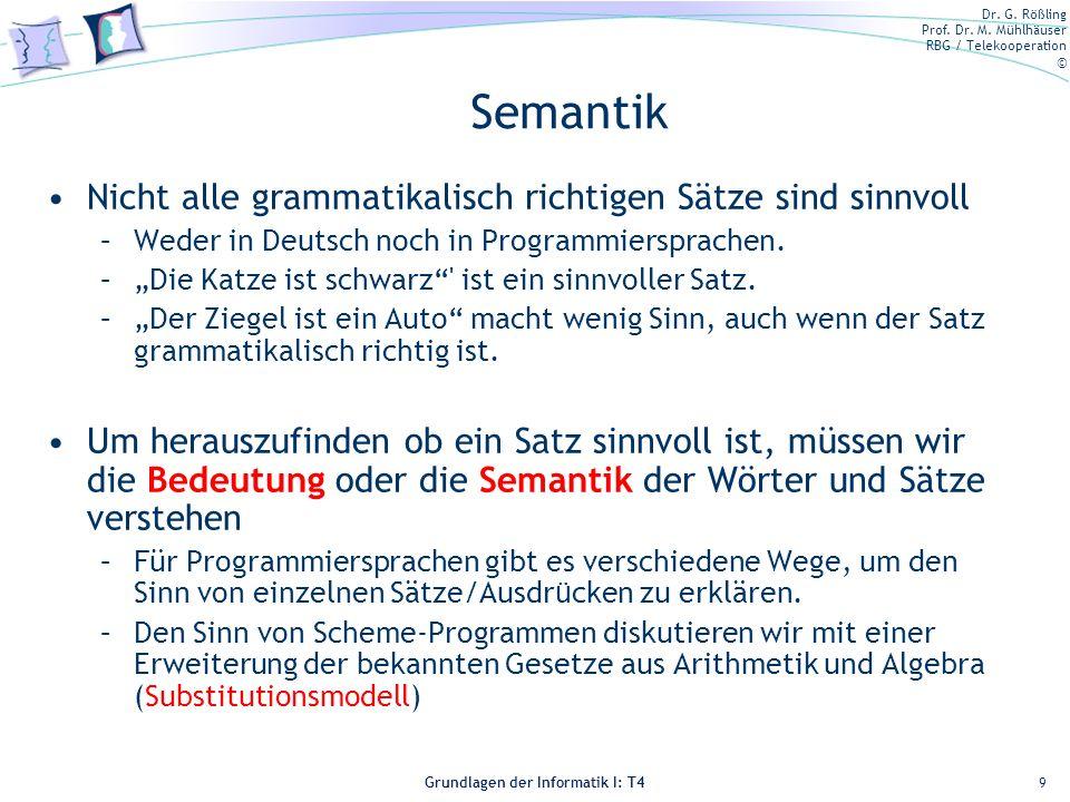 Dr. G. Rößling Prof. Dr. M. Mühlhäuser RBG / Telekooperation © Grundlagen der Informatik I: T4 Semantik Nicht alle grammatikalisch richtigen Sätze sin