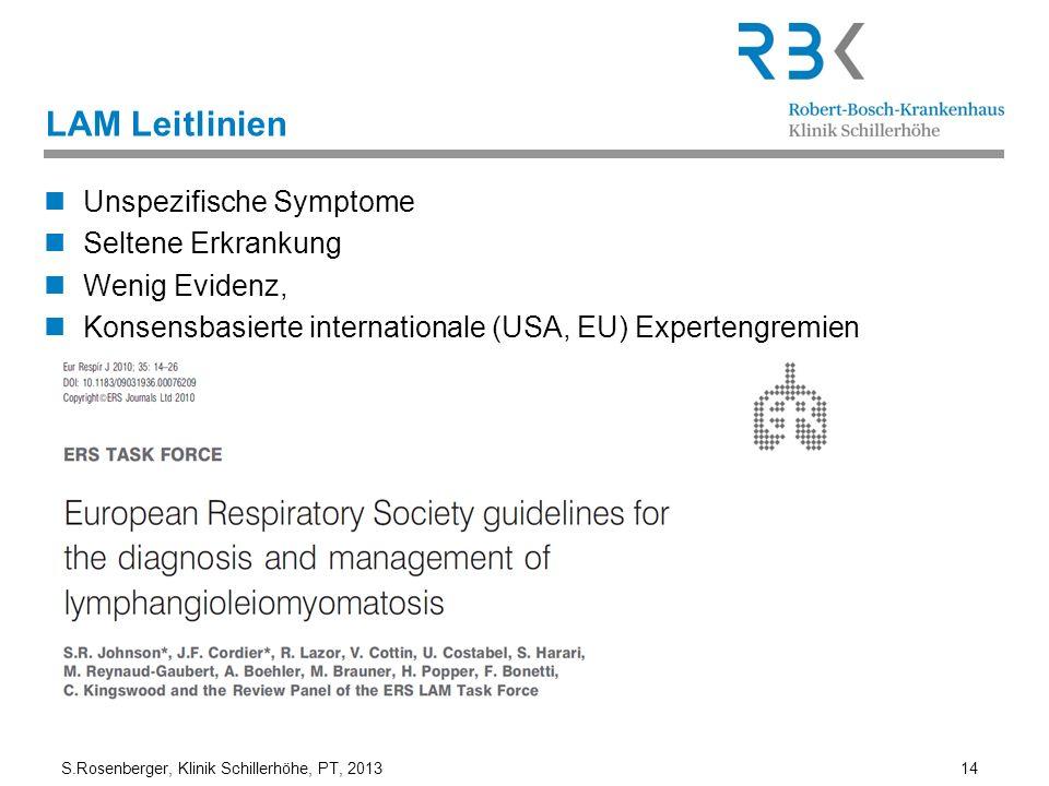 S.Rosenberger, Klinik Schillerhöhe, PT, 2013 14 LAM Leitlinien Unspezifische Symptome Seltene Erkrankung Wenig Evidenz, Konsensbasierte internationale