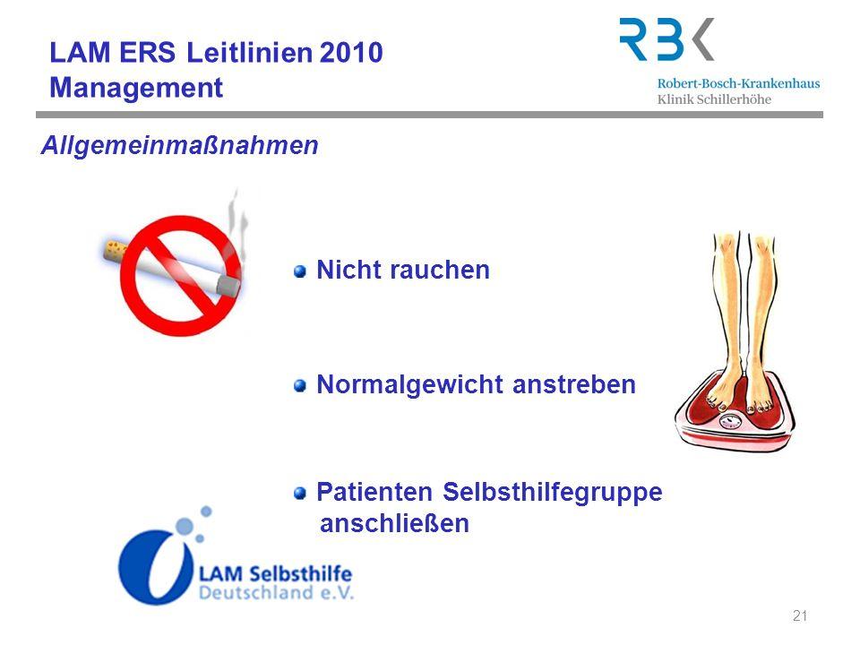 LAM ERS Leitlinien 2010 Management Allgemeinmaßnahmen 21 Normalgewicht anstreben Nicht rauchen Patienten Selbsthilfegruppe anschließen