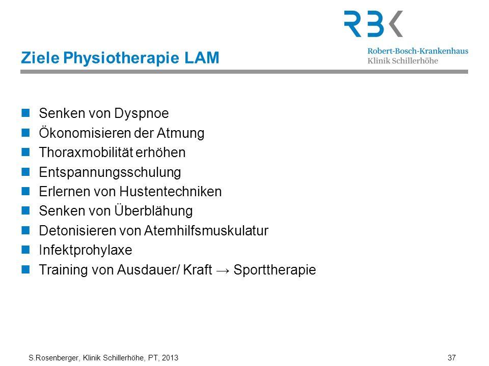 S.Rosenberger, Klinik Schillerhöhe, PT, 2013 37 Ziele Physiotherapie LAM Senken von Dyspnoe Ökonomisieren der Atmung Thoraxmobilität erhöhen Entspannu