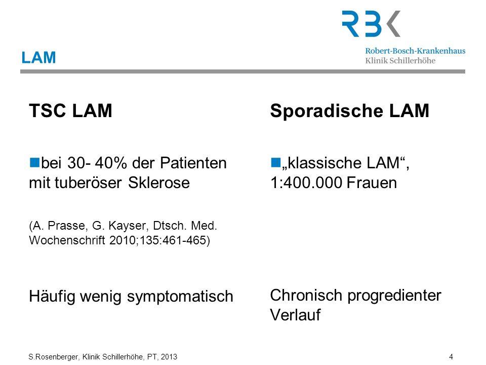 S.Rosenberger, Klinik Schillerhöhe, PT, 2013 4 TSC LAM bei 30- 40% der Patienten mit tuberöser Sklerose (A. Prasse, G. Kayser, Dtsch. Med. Wochenschri