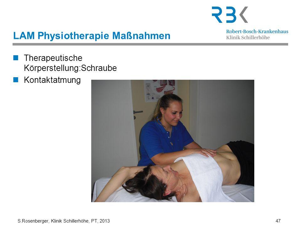 S.Rosenberger, Klinik Schillerhöhe, PT, 2013 47 LAM Physiotherapie Maßnahmen Therapeutische Körperstellung:Schraube Kontaktatmung