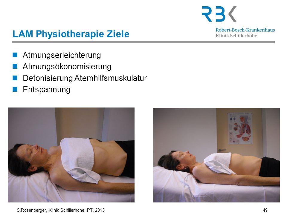 S.Rosenberger, Klinik Schillerhöhe, PT, 2013 49 LAM Physiotherapie Ziele Atmungserleichterung Atmungsökonomisierung Detonisierung Atemhilfsmuskulatur