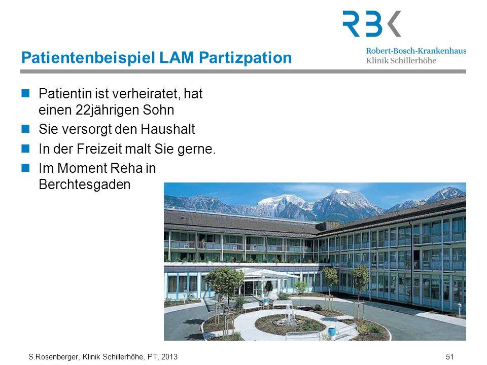 S.Rosenberger, Klinik Schillerhöhe, PT, 2013 51 Patientenbeispiel LAM Partizpation Patientin ist verheiratet, hat einen 22jährigen Sohn Sie versorgt d