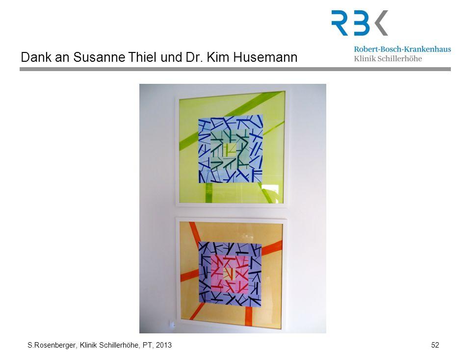 S.Rosenberger, Klinik Schillerhöhe, PT, 2013 52 Dank an Susanne Thiel und Dr. Kim Husemann