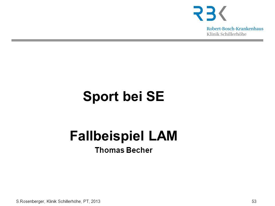S.Rosenberger, Klinik Schillerhöhe, PT, 2013 53 Sport bei SE Fallbeispiel LAM Thomas Becher