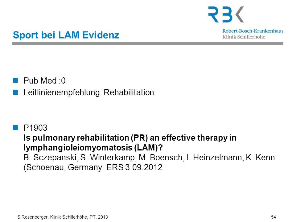 S.Rosenberger, Klinik Schillerhöhe, PT, 2013 54 Sport bei LAM Evidenz Pub Med :0 Leitlinienempfehlung: Rehabilitation P1903 Is pulmonary rehabilitatio