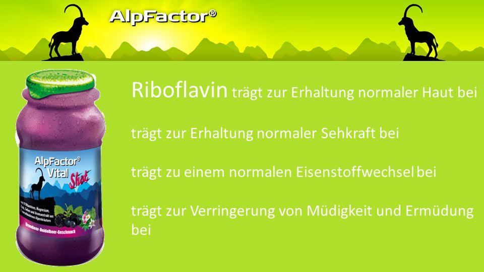 Riboflavin trägt zu einem normalen Energiestoffwechsel bei trägt zur normalen Funktion des Nervensystems bei trägt zur Erhaltung normaler Schleimhäute