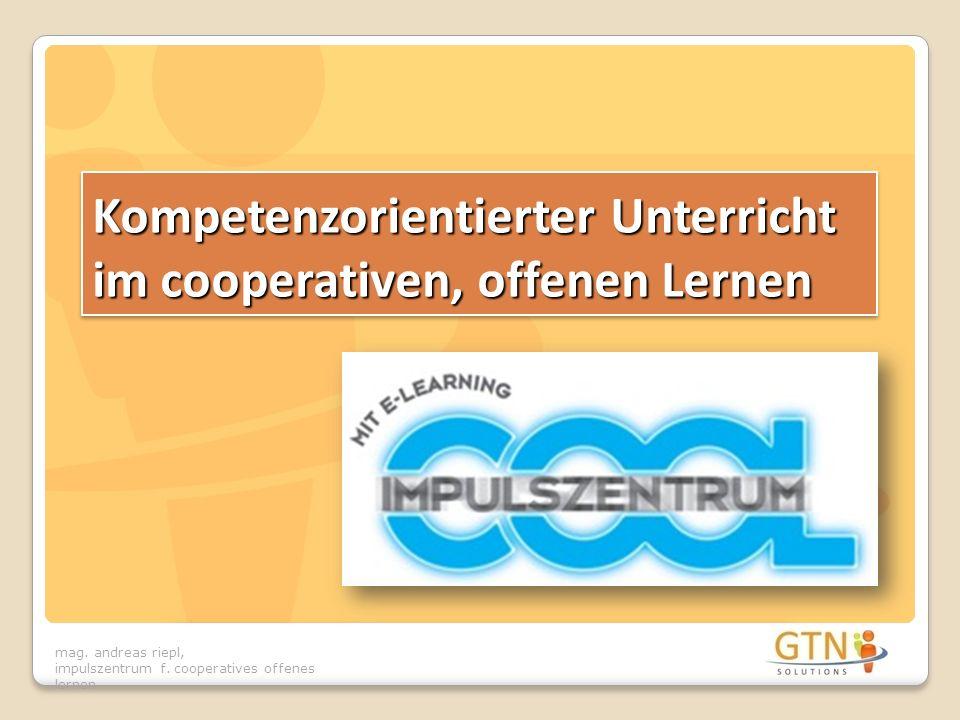 mag. andreas riepl, impulszentrum f. cooperatives offenes lernen Kompetenzorientierter Unterricht im cooperativen, offenen Lernen