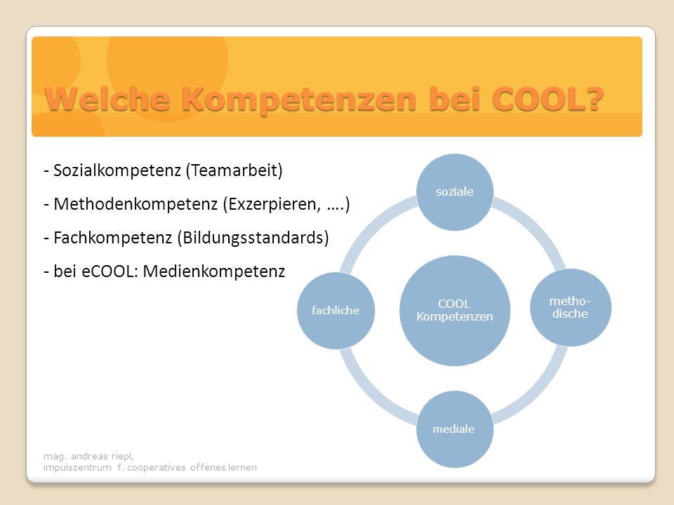 mag. andreas riepl, impulszentrum f. cooperatives offenes lernen Welche Kompetenzen bei COOL? COOL Kompetenzen soziale metho- dische medialefachliche