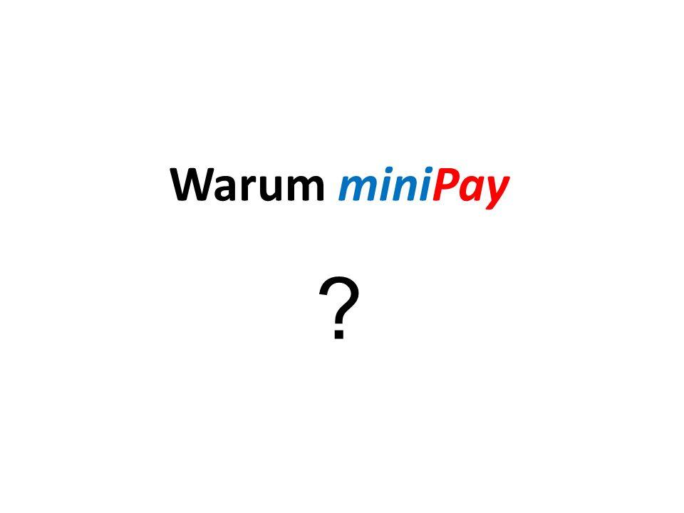 Warum miniPay ?