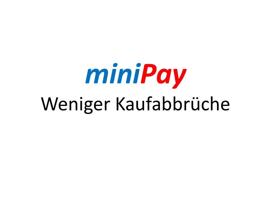 miniPay Weniger Kaufabbrüche
