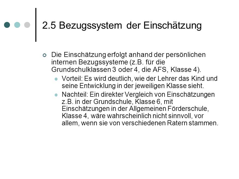 2.5 Bezugssystem der Einschätzung Die Einschätzung erfolgt anhand der persönlichen internen Bezugssysteme (z.B. für die Grundschulklassen 3 oder 4, di