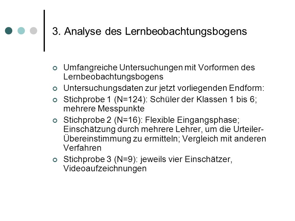 3. Analyse des Lernbeobachtungsbogens Umfangreiche Untersuchungen mit Vorformen des Lernbeobachtungsbogens Untersuchungsdaten zur jetzt vorliegenden E