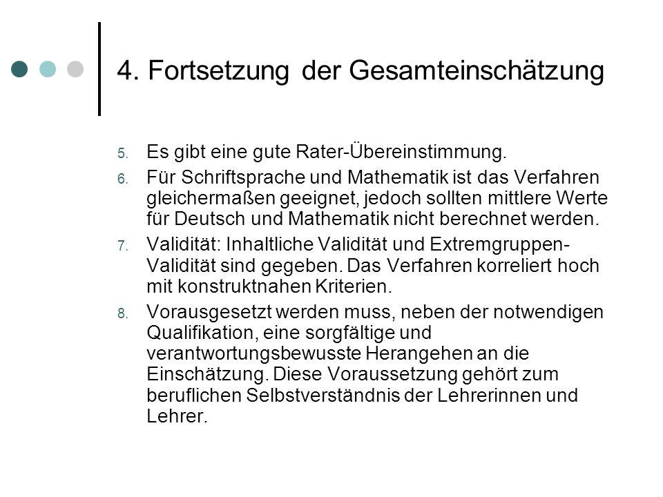4. Fortsetzung der Gesamteinschätzung 5. Es gibt eine gute Rater-Übereinstimmung. 6. Für Schriftsprache und Mathematik ist das Verfahren gleichermaßen